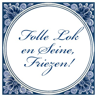 Folle Lok & Seine, Friezen!